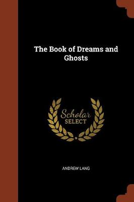 The Book of Dreams and Ghosts by Andrew (Senior Lecturer in Law, London School of Economics) Lang