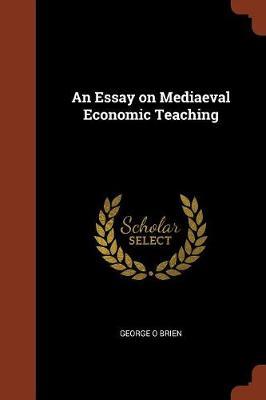 An Essay on Mediaeval Economic Teaching by George O Brien