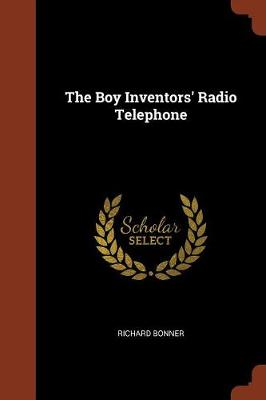 The Boy Inventors' Radio Telephone by Richard Bonner