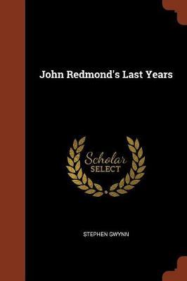John Redmond's Last Years by Stephen Gwynn
