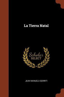La Tierra Natal by Juan Manuela Gorriti