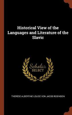 Historical View of the Languages and Literature of the Slavic by Therese Albertine Louise Von J Robinson