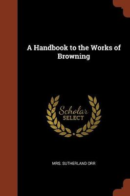 A Handbook to the Works of Browning by Mrs Sutherland Orr