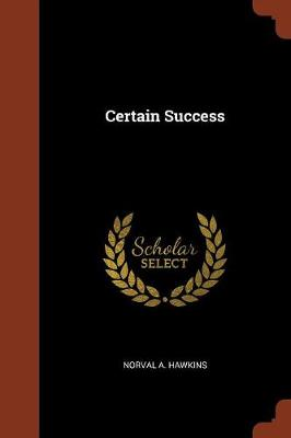Certain Success by Norval A Hawkins