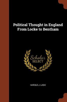 Political Thought in England from Locke to Bentham by Harold J Laski