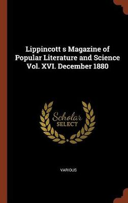 Lippincott S Magazine of Popular Literature and Science Vol. XVI. December 1880 by Various