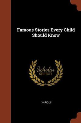 Famous Stories Every Child Should Know by Various