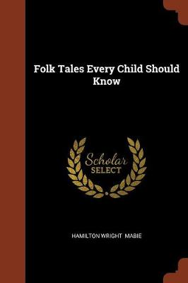 Folk Tales Every Child Should Know by Hamilton Wright Mabie