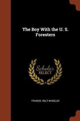 The Boy with the U. S. Foresters by Francis Rolt-Wheeler