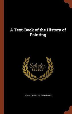 A Text-Book of the History of Painting by John Charles Van Dyke