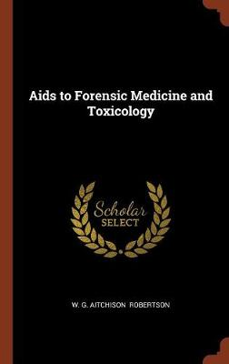 AIDS to Forensic Medicine and Toxicology by W G Aitchison Robertson