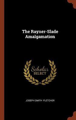 The Rayner-Slade Amalgamation by Joseph Smith Fletcher