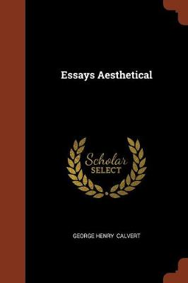 Essays Aesthetical by George Henry Calvert