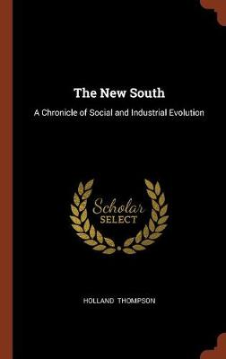 The New South A Chronicle of Social and Industrial Evolution by Holland Thompson