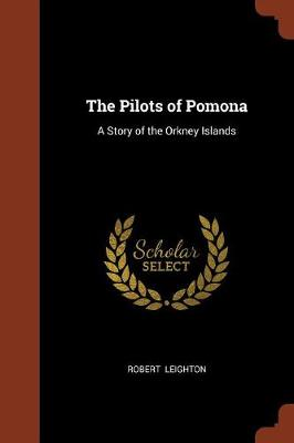 The Pilots of Pomona A Story of the Orkney Islands by Dr Robert Leighton