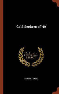 Gold Seekers of '49 by Edwin L Sabin