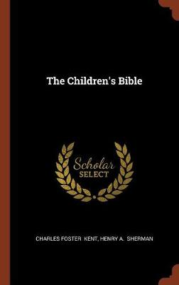 The Children's Bible by Charles Foster Kent