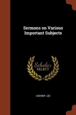Sermons on Various Important Subjects by Consultant Andrew Lee