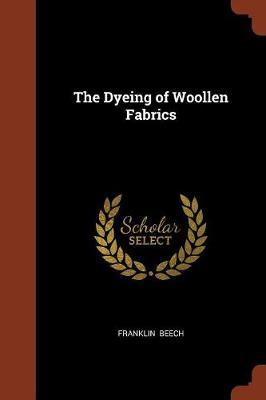 The Dyeing of Woollen Fabrics by Franklin Beech