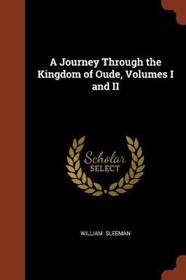 A Journey Through the Kingdom of Oude, Volumes I and II by William Sleeman