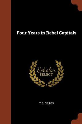 Four Years in Rebel Capitals by T C Deleon