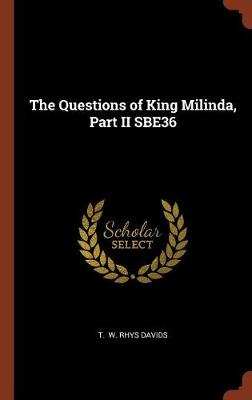 The Questions of King Milinda, Part II Sbe36 by T W Rhys Davids