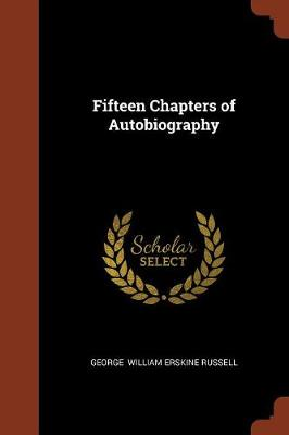 Fifteen Chapters of Autobiography by George William Erskine Russell
