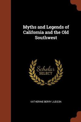 Myths and Legends of California and the Old Southwest by Katherine Berry Judson