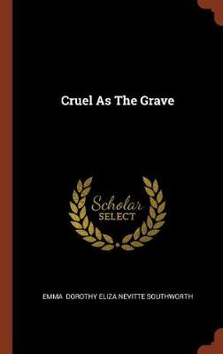 Cruel as the Grave by Emma Dorothy Eliza Nevitte Southworth