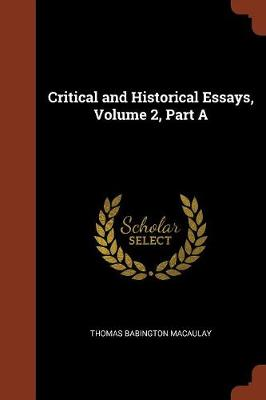 Critical and Historical Essays, Volume 2, Part a by Thomas Babington Macaulay