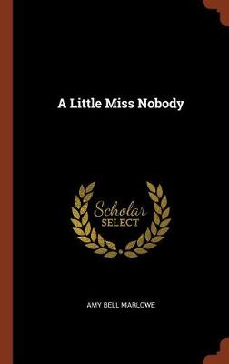 A Little Miss Nobody by Amy Bell Marlowe