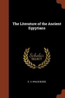 The Literature of the Ancient Egyptians by E A Wallis Budge