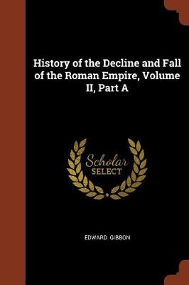 History of the Decline and Fall of the Roman Empire, Volume II, Part a by Edward Gibbon