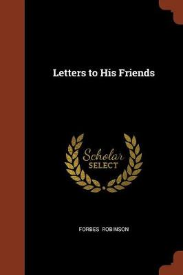 Letters to His Friends by Forbes Robinson