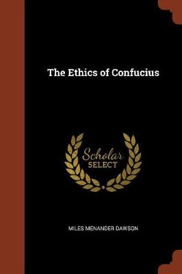 The Ethics of Confucius by Miles Menander Dawson
