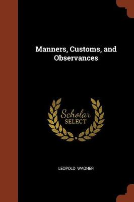 Manners, Customs, and Observances by Leopold Wagner