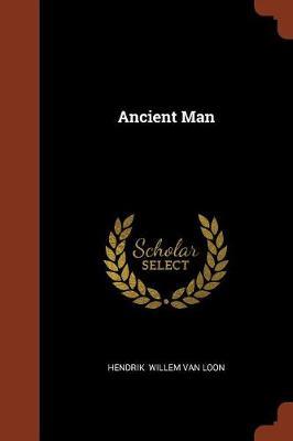 Ancient Man by Hendrik Willem Van Loon