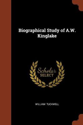 Biographical Study of A.W. Kinglake by William Tuckwell