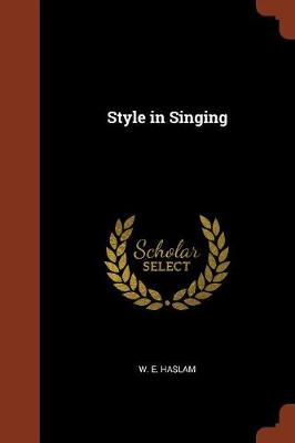 Style in Singing by W E Haslam