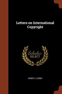 Letters on International Copyright by Henry C Carey