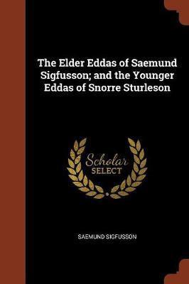The Elder Eddas of Saemund Sigfusson; And the Younger Eddas of Snorre Sturleson by Saemund Sigfusson