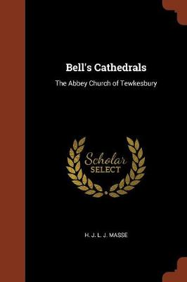 Bell's Cathedrals The Abbey Church of Tewkesbury by H J L J Masse
