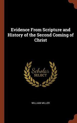 Evidence from Scripture and History of the Second Coming of Christ by William Neals Reynolds Professor of Biochemistry William (North Carolina State University) Miller