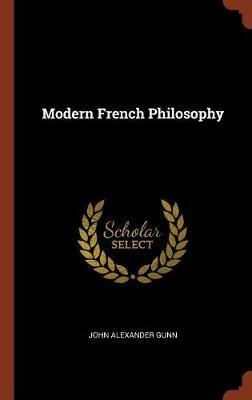 Modern French Philosophy by John Alexander Gunn