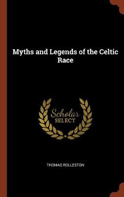 Myths and Legends of the Celtic Race by Thomas Rolleston