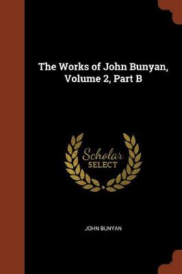 The Works of John Bunyan, Volume 2, Part B by John Bunyan