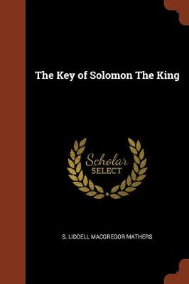 The Key of Solomon the King by S Liddell MacGregor Mathers
