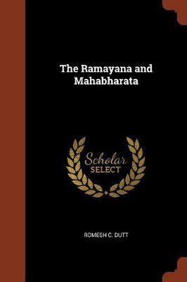 The Ramayana and Mahabharata by Romesh C Dutt