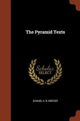 The Pyramid Texts by Samuel A B Mercer