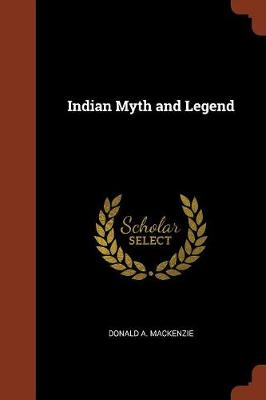 Indian Myth and Legend by Donald A MacKenzie